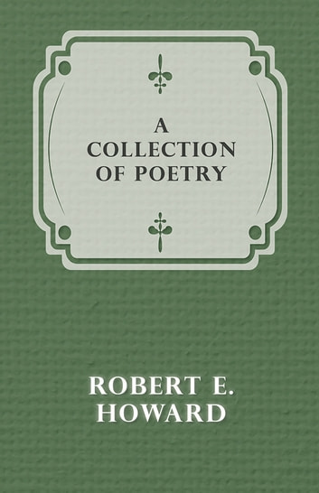 A Collection of Poetry ebook by Robert E. Howard