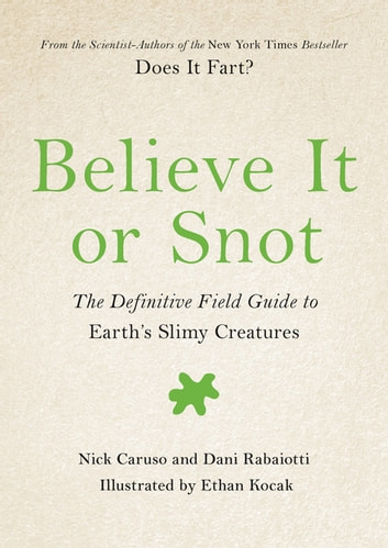 Believe It or Snot - The Definitive Field Guide to Earth's Slimy Creatures eBook by Nick Caruso,Dani Rabaiotti