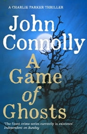 A Game of Ghosts - A Charlie Parker Thriller: 15. From the No. 1 Bestselling Author of A Time of Torment ebook de John Connolly