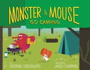 Monster and Mouse Go Camping ebook by Deborah Underwood, Jared Chapman