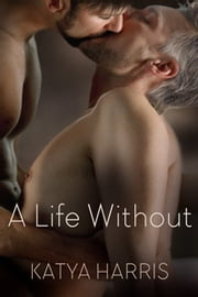 A Life Without ebook by Katya Harris