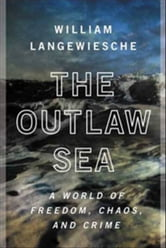 The Outlaw Sea - A World of Freedom, Chaos, and Crime ebook by William Langewiesche