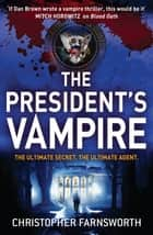 The President's Vampire - The President's Vampire 2 ebook by Christopher Farnsworth