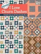 Block-Buster Quilts - I Love Churn Dashes - 15 Quilts from an All-Time Favorite Block ebook by Karen M. Burns