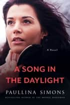 A Song in the Daylight - A Novel ebook by Paullina Simons