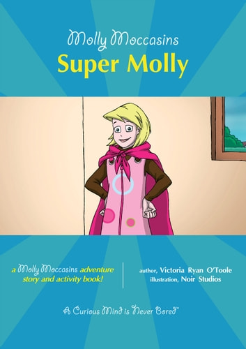 Super Molly - Molly Moccasins ebook by Victoria Ryan O'Toole