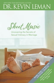 Sheet Music - Uncovering the Secrets of Sexual Intimacy in Marriage ebook by Kevin Leman