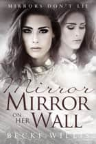 Mirror, Mirror on Her Wall - Mirrors Don't Lie Romantic Suspense Series, #2 ebook by Becki Willis