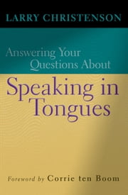 Answering Your Questions About Speaking in Tongues ebook by Larry Christenson,Corrie ten Boom