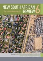 New South African Review 6 - The Crisis of Inequality ebook by Gilbert Khadiagala, Sarah Mosoetsa, Devan Pillay,...