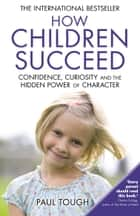 How Children Succeed ebook by Paul Tough