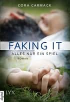 Faking it - Alles nur ein Spiel ebook by Cora Carmack, Sonja Häußler