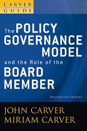 A Carver Policy Governance Guide, The Policy Governance Model and the Role of the Board Member ebook by John Carver,Miriam Carver,Carver Governance Design Inc.