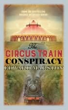 The Circus Train Conspiracy ebook by Edward Marston