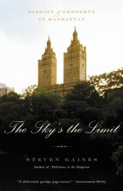 The Sky's the Limit - Passion and Property in Manhattan ebook by Steven Gaines