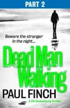 Dead Man Walking (Part 2 of 3) (Detective Mark Heckenburg, Book 4) ebook by Paul Finch