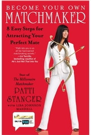Become Your Own Matchmaker - 8 Easy Steps for Attracting Your Perfect Mate ebook by Patti Stanger,Lisa Johnson Mandell
