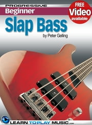 Slap Bass Guitar Lessons for Beginners - Teach Yourself How to Play Bass Guitar (Free Video Available) ebook by LearnToPlayMusic.com, Peter Gelling