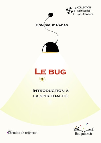 Le bug : introduction à la spiritualité ebook by Dominique Radas
