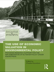 The Use of Economic Valuation in Environmental Policy - Providing Research Support for the Implementation of EU Water Policy Under Aquastress ebook by Phoebe Koundouri