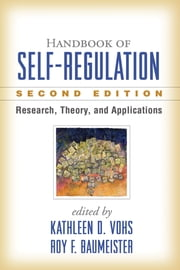 Handbook of Self-Regulation, Second Edition - Research, Theory, and Applications ebook by Roy F. Baumeister, PhD,Kathleen D. Vohs, PhD