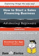 How to Start a Sales Financing Business ebook by Scottie Joyner