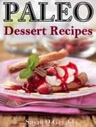 Paleo Dessert Recipes 50 Mouthwatering Recipes to Satiate Your Sweet Tooth ebook by Susan Q Gerald
