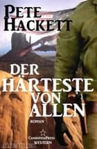 Der Härteste von allen - Western eBook by Pete Hackett
