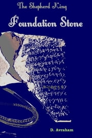 The Shepherd King: Book One: The Foundation Stone ebook by D. Avraham
