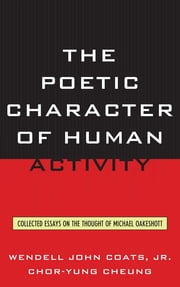 The Poetic Character of Human Activity - Collected Essays on the Thought of Michael Oakeshott ebook by Wendell John Coats Jr.,Chor-yung Cheung