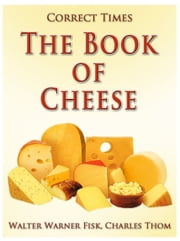 The Book of Cheese ebook by Walter Warner Fisk, Charles Thom