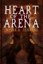 Heart Of The Arena ebook by Mishka Jenkins