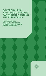 Sovereign Risk and Public-Private Partnership During the Euro Crisis ebook by Professor Maura Campra,Professor Gianluca Oricchio,Professor Eugenio Mario Braja,Dr Paolo Esposito