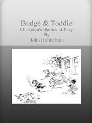 Budge & Toddie Or Helen's Babies at Play ebook by John Habberton