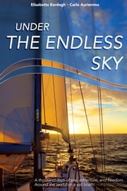 Under The Endless Sky. A Thousand Days Of Sea, Adventure, And Freedom: Around The World On A Sailboat. ebook by Carlo Auriemma