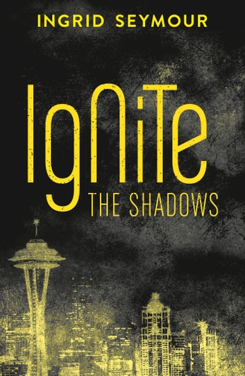 Ignite the Shadows (Ignite the Shadows, Book 1) ebook by Ingrid Seymour