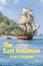 The East Indiaman ebook by Ellis K. Meacham