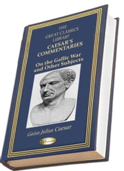 Caesar's Commentaries on the Gallic War and Other Subjects ebook by Gaius Julius Caesar