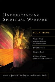 Understanding Spiritual Warfare - Four Views ebook by James K. Beilby,Paul Rhodes Eddy