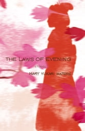 The Laws of Evening - Stories ebook by Mary Yukari Waters
