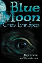 Blue Moon ebook by Cindy Lynn Speer