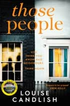 Those People - The gripping, compulsive new thriller from the bestselling author of Our House ebook by