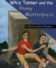 Whiz Tanner and the Phony Masterpiece ebook by Fred Rexroad