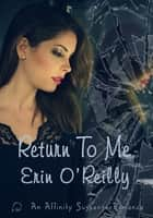 Return To Me ebook by Erin O'Reilly