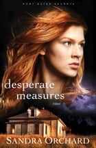 Desperate Measures (Port Aster Secrets Book #3) - A Novel ebook by Sandra Orchard