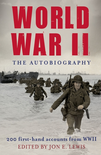 World War II: The Autobiography - 200 First-Hand Accounts from WWII ebook by Jon E. Lewis