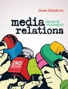 Media Relations ebook by Jane Johnston