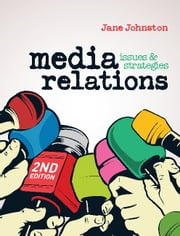 Media Relations - Issues and strategies ebook by Jane Johnston