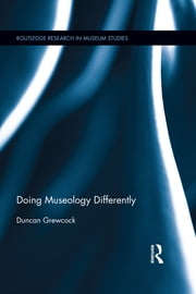 Doing Museology Differently ebook by Duncan Grewcock