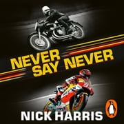 Never Say Never - The Inside Story of the Motorcycle World Championships audiobook by Nick Harris